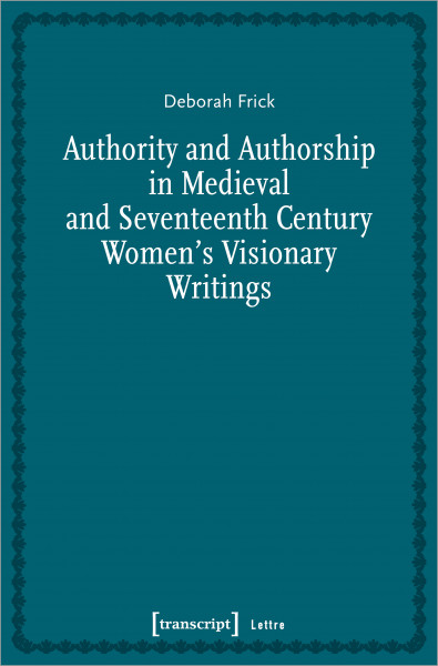 Authority and Authorship in Medieval and Seventeenth Century Women's Visionary Writings