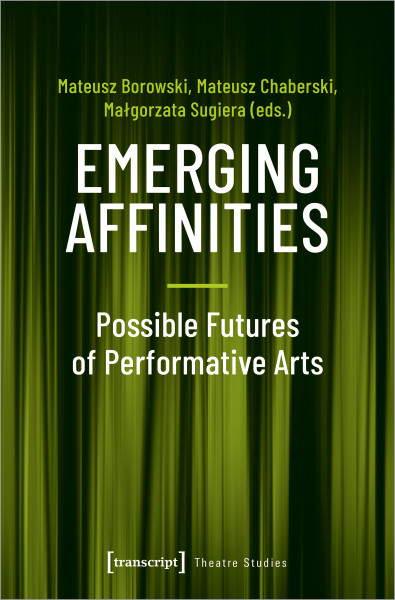 Emerging Affinities – Possible Futures of Performative Arts